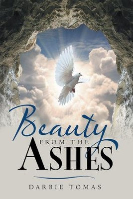 Beauty From The Ashes - eBook  -     By: Darbie Tomas