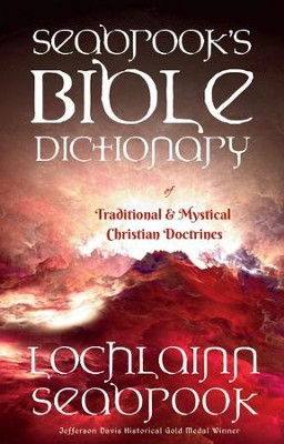 Seabrook's Bible Dictionary of Traditional and Mystical Christian Doctrines  -     By: Lochlainn Seabrook