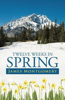 Twelve Weeks in Spring - eBook  -     By: James Montgomery