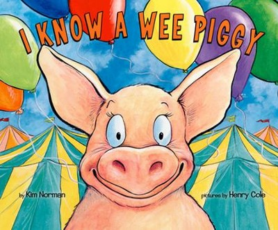 I Know a Wee Piggy  -     By: Kimberly Norman     Illustrated By: Henry Cole
