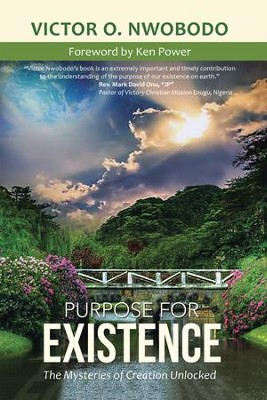 Purpose for Existence: The Mysteries of Creation Unlocked - eBook  -     By: Victor Nwobodo
