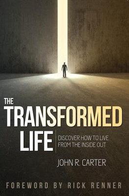 Transformed Life: Discover How to Live from the Inside Out - eBook  -     By: John Carter