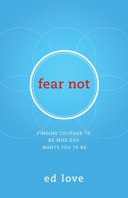 Fear Not: Finding Courage to Be Who God Wants You to Be - eBook  -     By: Ed Love
