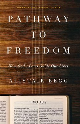 Pathway to Freedom: How God's Laws Guide Our Lives - eBook  -     By: Alistair Begg, Charles Colson