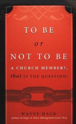 To Be or Not to Be a Church Member? That Is the Question!  -     By: Wayne A. Mack