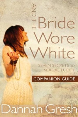 And the Bride Wore White Companion Guide: Seven Secrets to Sexual Purity - eBook  -     By: Dannah Gresh