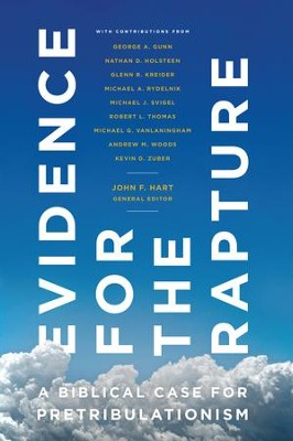 Evidence for the Rapture: A Biblical Case for Pretribulationism - eBook  -     Edited By: John F. Hart