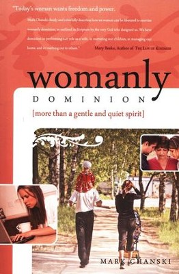 Womanly Dominion: More Than a Gentle and Quiet Spirit  -     By: Mark Chanski