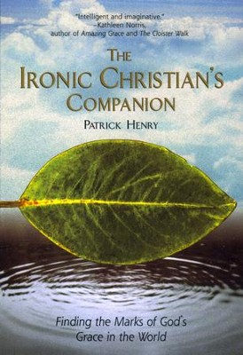 The Ironic Christian's Companion: Finding the Marks of God's Grace in the World - eBook  -     By: Patrick Henry