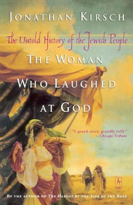 The Woman Who Laughed at God: The Untold History of the Jewish People - eBook  -     By: Jonathan Kirsch