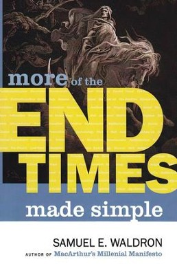 More of the End Times Made Simple  -     By: Samuel Waldron