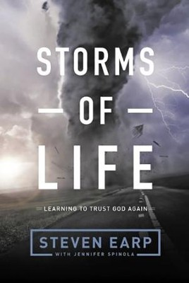 Storms of Life: Learning to Trust God Again   -     By: Steven Earp, Jennifer Rogers Spinola