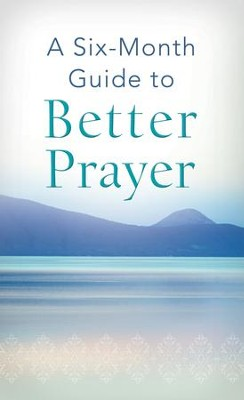 A Six-Month Guide to Better Prayer - eBook  -