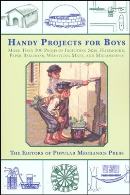 Handy Projects for Boys: More Than 200 Projects Including Skis, Hammocks, Paper Balloons, Wrestling Mats, and Microscopes  -     By: Popular Mechanics Press