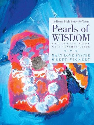 Pearls of Wisdom: In-Home Bible Study for Teens - eBook  -     By: Mary Love Eyster, Weety Vickery