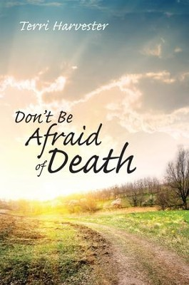 Dont Be Afraid of Death - eBook  -     By: Terri Harvester
