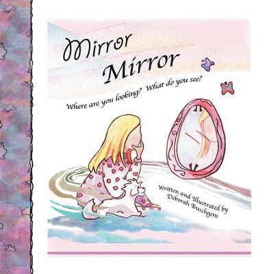 Mirror, Mirror: Where are you looking? What do you see? - eBook  -     By: Deborah Buschgens