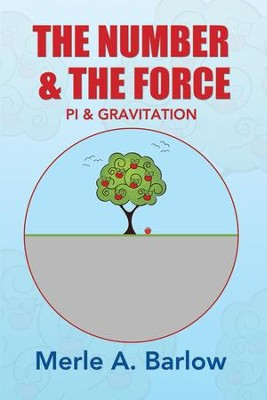 The Number & The Force: Pi & Gravitation - eBook  -     By: Merle A. Barlow