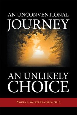An Unconventional Journey.. An Unlikely Choice - eBook  -     By: Angela Franklin