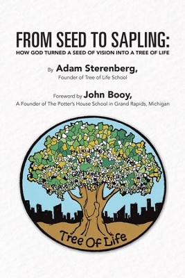 From Seed to Sapling: How God Turned a Seed of Vision Into a Tree of Life - eBook  -     By: Adam Sterenberg