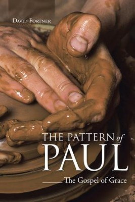 The Pattern of Paul: The Gospel of Grace - eBook  -     By: David Fortner