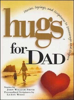 Hugs for Dad: Stories, Sayings, and Scriptures to Encourage and Inspire  -     By: John Smith