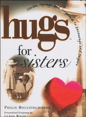 Hugs for Sisters: Stories, Sayings, and Scriptures to Encourage and Inspire  -     By: Philis Boultinghouse