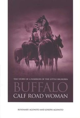 Buffalo Calf Road Woman: The Story of a Warrior of the Little Bighorn  -     By: Rosemary Agonito, Joseph Agonito