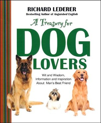 A Treasury for Dog Lovers: Wit and Wisdom, Information and Inspiration About  -     By: Richard Lederer