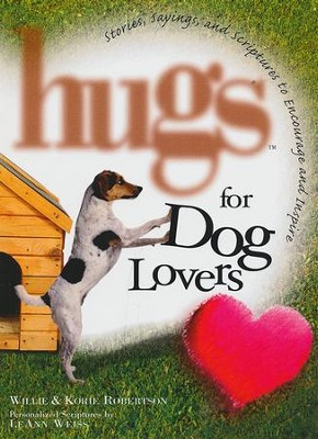 Hugs for Dog Lovers: Stories Sayings and Scriptures to Encourage and Inspire  -     By: Willie Robertson, Korie Robertson
