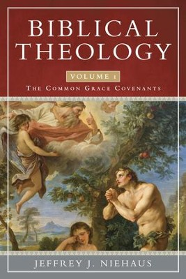 Biblical Theology: The Common Grace Covenants - eBook  -     By: Jeffrey J. Niehaus