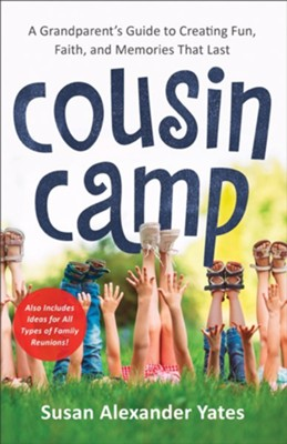 Cousin Camp: A Practical Guide to Creating Fun, Faith, and Memories That Last  -     By: Susan Alexander Yates