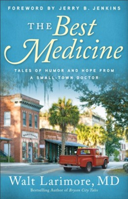 The Best Medicine: Tales of Humor and Hope from a Small-Town Doctor  -     By: Walt Larimore MD