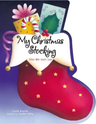 My Christmas Stocking: Filled with God's Love  -     By: Crystal Bowman     Illustrated By: Claudine Gevry