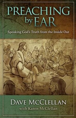 Preaching by Ear: Speaking God's Truth from the Inside out - eBook  -     By: Dave McClellan