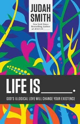 Life Is _____.: God's Illogical Love Will Change Your Existence - eBook  -     By: Judah Smith
