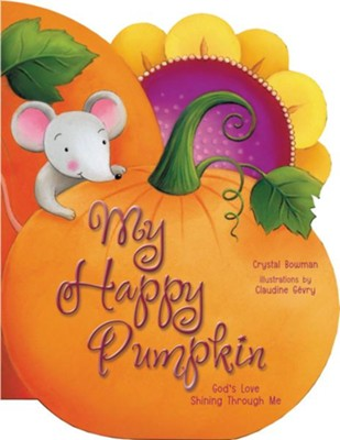 My Happy Pumpkin: God's Love Shining through Me  -     By: Crystal Bowman