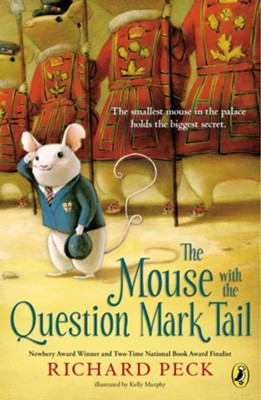 The Mouse With the Question Mark Tail  -     By: Richard Peck, Kelly Murphy