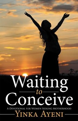 Waiting to Conceive: A Devotional for Women Seeking Motherhood - eBook  -     By: Yinka Ayeni