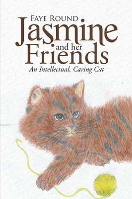 Jasmine And Her Friends: An Intellectual, Caring Cat - eBook  -     By: Faye Round