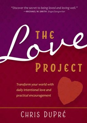 The Love Project: Transform Your World With Daily Intentional Love and Practical Encouragement - eBook  -     By: Chris Dupre