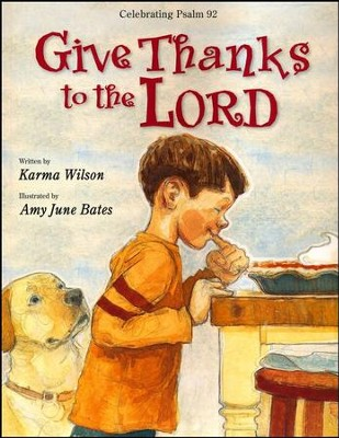 Give Thanks to the Lord  -     By: Karma Wilson     Illustrated By: Amy June Bates