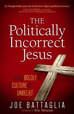 The Politically Correct Jesus: Stand up for Your Faith in a Culture That Demands You Stand Down - eBook  -     By: Joe Battaglia