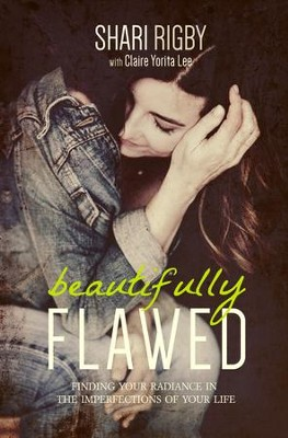 Beautifully Flawed: Finding Your Radiance in the Imperfections of Your Life - eBook  -     By: Shari Rigby