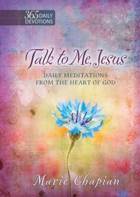 Talk to Me Jesus One Year Devotional: Daily Meditations from the Heart of God - eBook  -     By: Marie Chapian