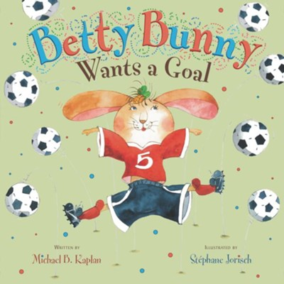 Betty Bunny Wants a Goal  -     By: Michael Kaplan     Illustrated By: Stephane Jorisch