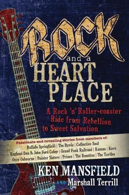 Rock and a Heart Place: A Rock 'n' Rollercoaster Ride from Rebellion to Sweet Salvation - eBook  -     By: Ken Mansfield, Marshall Terrill