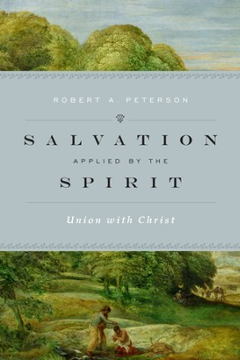 Salvation Applied by the Spirit: Union with Christ - eBook  -     By: Robert A. Peterson
