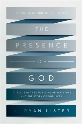 The Presence of God: Its Place in the Storyline of Scripture and the Story of Our Lives - eBook  -     By: J. Ryan Lister, Thomas R. Schreiner