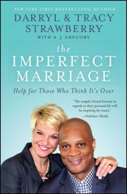 The Imperfect Marriage: Help for Those Who Think It's Over  -     By: Darryl Strawberry, Tracy Strawberry, A.J. Gregory